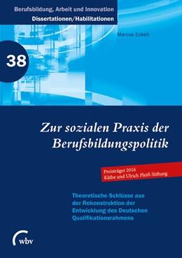 Abbildung von Eckelt   Zur sozialen Praxis der Berufsbildungspolitik   1. Auflage   2016   beck-shop.de
