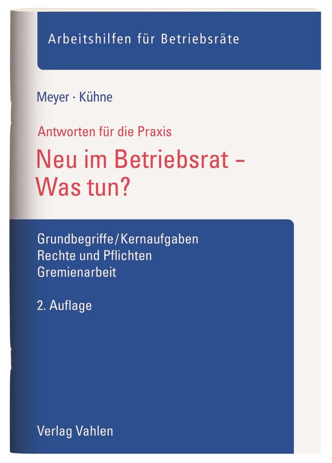 Neu im Betriebsrat - Was tun?   Meyer / Kühne   2. Auflage, 2018   Buch (Cover)