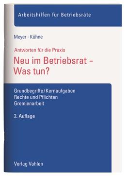 Abbildung von Meyer / Kühne | Neu im Betriebsrat - Was tun? | 2. Auflage | 2018 | beck-shop.de