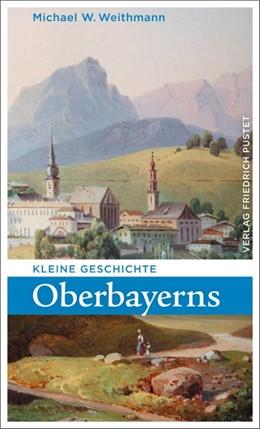 Abbildung von Weithmann | Kleine Geschichte Oberbayerns | 3. Auflage | 2016 | beck-shop.de