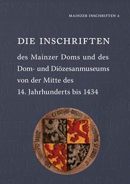 Abbildung von Die Inschriften des Mainzer Doms und des Dom- und Diözesanmuseums von der Mitte des 14. Jahrhunderts bis 1434 | 2016