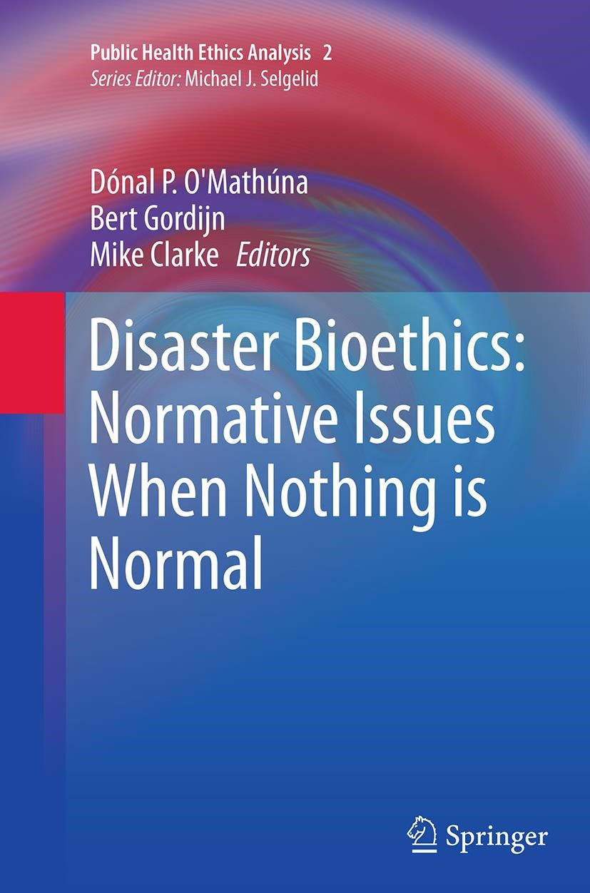 Disaster Bioethics: Normative Issues When Nothing is Normal | O'Mathúna / Gordijn / Clarke | Softcover reprint of the original 1st ed. 2014, 2016 | Buch (Cover)
