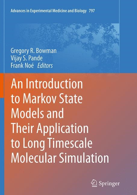 An Introduction to Markov State Models and Their Application to Long Timescale Molecular Simulation | Bowman / Pande / Noé | Softcover reprint of the original 1st ed. 2014, 2016 | Buch (Cover)