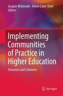 Abbildung von McDonald / Cater-Steel | Implementing Communities of Practice in Higher Education | 1st ed. 2017 | 2016 | Dreamers and Schemers
