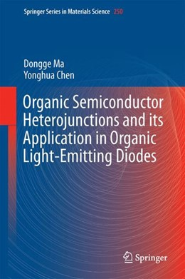 Abbildung von Ma / Chen | Organic Semiconductor Heterojunctions and Its Application in Organic Light-Emitting Diodes | 1. Auflage | 2017 | 250 | beck-shop.de