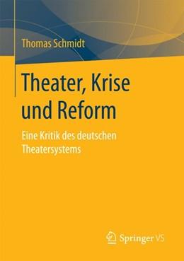 Abbildung von Schmidt   Theater, Krise und Reform   1. Aufl. 2017   2016   Eine Kritik des deutschen Thea...