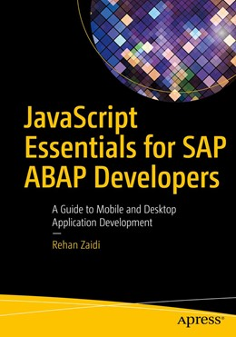 Abbildung von Zaidi | JavaScript Essentials for SAP ABAP Developers | 1st ed. | 2017 | A Guide to Mobile and Desktop ...