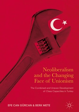 Abbildung von Gürcan / Mete | Neoliberalism and the Changing Face of Unionism | 1. Auflage | 2017 | beck-shop.de