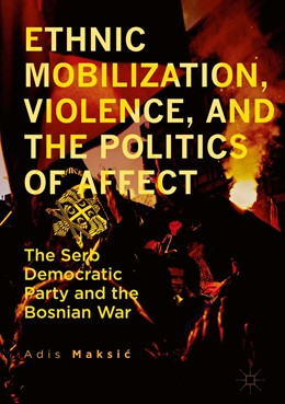 Abbildung von Maksic | Ethnic Mobilization, Violence, and the Politics of Affect | 1st ed. 2017 | 2017 | The Serb Democratic Party and ...