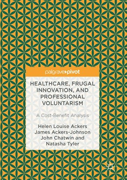 Abbildung von Ackers / Ackers-Johnson / Chatwin | Healthcare, Frugal Innovation, and Professional Voluntarism | 1st ed. 2017 | 2017 | A Cost-Benefit Analysis