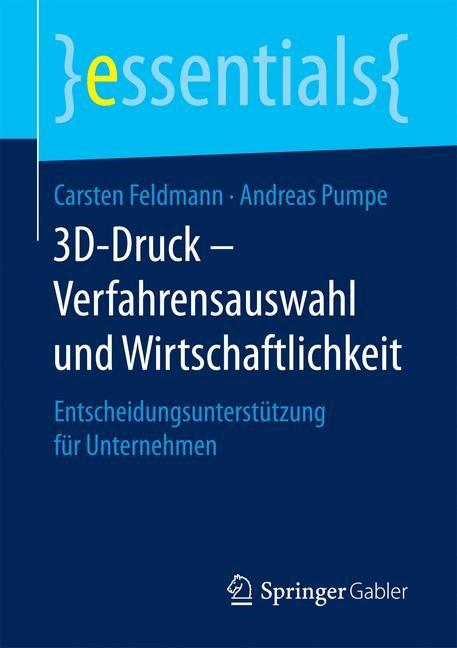 3D-Druck – Verfahrensauswahl und Wirtschaftlichkeit | Feldmann / Pumpe, 2016 | Buch (Cover)