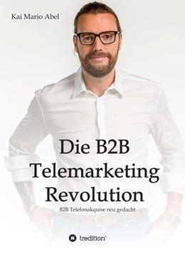 Abbildung von Abel | Die B2B Telemarketing Revolution | 2016 | B2B Telefonakquise neu gedacht