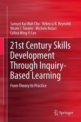 Abbildung von Chu / Reynolds / Tavares | 21st Century Skills Development Through Inquiry-Based Learning | 1st ed. 2017 | 2016 | From Theory to Practice