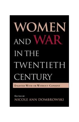 Abbildung von Dombrowski | Women and War in the Twentieth Century | 2004 | Enlisted with or without Conse...