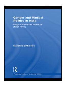 Abbildung von Sinha Roy | Gender and Radical Politics in India | 2010 | Magic Moments of Naxalbari (19...