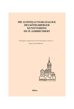 Abbildung von Meyer-Bremen | Die Ausstellungskataloge des Königsberger Kunstvereins im 19. Jahrhundert | 2005 | Mit einem Geleitwort von Helmu...