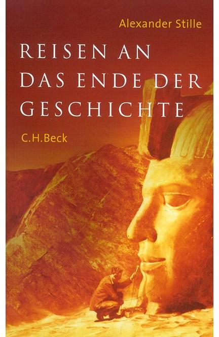 Cover: Alexander Stille, Reisen an das  Ende der Geschichte