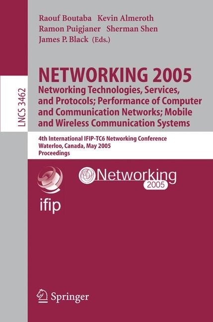 NETWORKING 2005. Networking Technologies, Services, and Protocols; Performance of Computer and Communication Networks; Mobile and Wireless Communications Systems | Boutaba / Almeroth / Puigjaner / Shen / Black, 2005 | Buch (Cover)