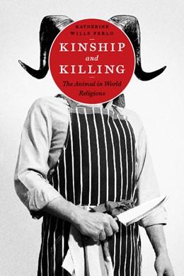 Abbildung von Perlo   Kinship and Killing   2009   The Animal in World Religions