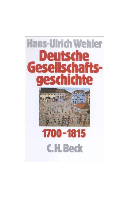 Cover: , Deutsche Gesellschaftsgeschichte: Vom Feudalismus des Alten Reiches bis zur defensiven Modernisierung der Reformära 1700-1815