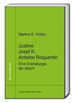 Abbildung von Hodec | Justine - Josef K. - Antoine Roquentin | 2016 | Eine Dramaturgie der Macht