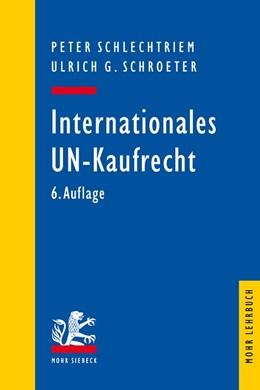 Abbildung von Schlechtriem / Schroeter | Internationales UN-Kaufrecht | 6., neu bearbeitete Auflage | 2016 | Ein Studien- und Erläuterungsb...