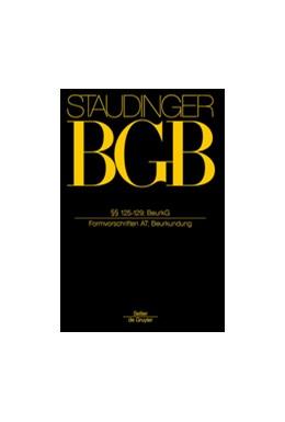 Abbildung von von Staudinger | J. von Staudingers Kommentar zum Bürgerlichen Gesetzbuch: Staudinger BGB - Buch 1: Allgemeiner Teil: §§ 125 - 129; BeurkG (Beurkundung) | Neubearbeitung | 2017