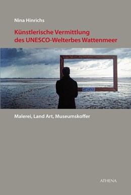 Abbildung von Hinrichs | Künstlerische Vermittlung des UNESCO-Welterbes Wattenmeer | 2016 | Malerei, Land Art, Museumskoff...