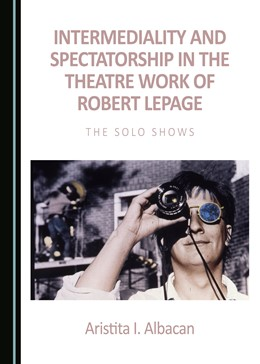 Abbildung von Albacan | Intermediality and Spectatorship in the Theatre Work of Robert Lepage | 2016 | The Solo Shows