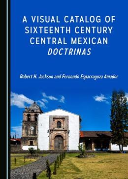 Abbildung von Jackson / Amador | A Visual Catalog of Sixteenth Century Central Mexican Doctrinas | 1. Auflage | 2016 | beck-shop.de