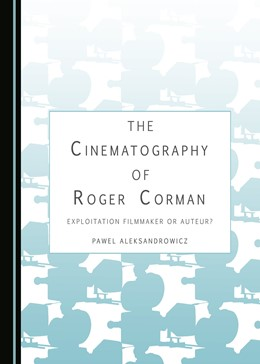 Abbildung von Aleksandrowicz | The Cinematography of Roger Corman | 2016 | Exploitation Filmmaker or Aute...