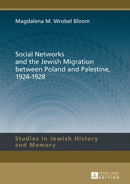Abbildung von Wrobel Bloom | Social Networks and the Jewish Migration between Poland and Palestine, 1924–1928 | 2016 | 8