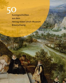 Abbildung von Luckhardt   50 Kunstgeschichten aus dem Herzog Anton Ulrich-Museum Braunschweig   1. Auflage   2016   beck-shop.de