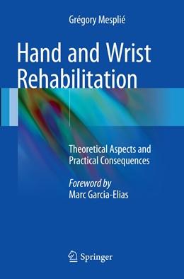 Abbildung von Mesplié | Hand and Wrist Rehabilitation | Softcover reprint of the original 1st ed. 2015 | 2016 | Theoretical Aspects and Practi...