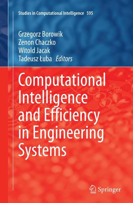 Computational Intelligence and Efficiency in Engineering Systems | Borowik / Chaczko / Jacak / Luba | Softcover reprint of the original 1st ed. 2015, 2016 | Buch (Cover)