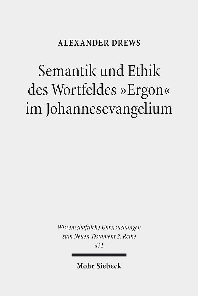 """Semantik und Ethik des Wortfeldes """"Ergon"""" im Johannesevangelium   Drews, 2017   Buch (Cover)"""