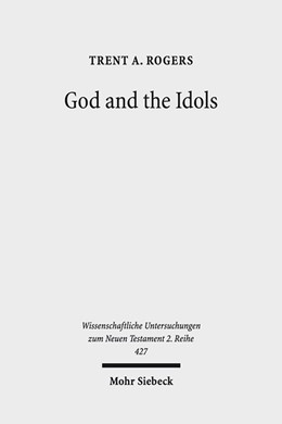 Abbildung von Rogers | God and the Idols | 1. Auflage | 2016 | 427 | beck-shop.de
