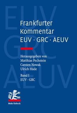 Abbildung von Pechstein / Nowak | Frankfurter Kommentar zu EUV, GRC und AEUV, Band 1: EUV und GRC | 1. Auflage | 2017 | beck-shop.de
