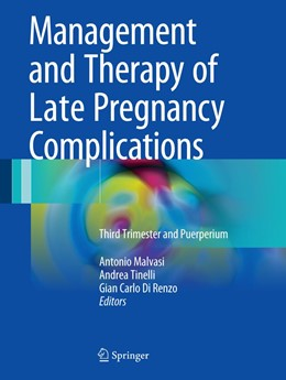 Abbildung von Malvasi / Tinelli / Di Renzo   Management and Therapy of Late Pregnancy Complications   1st ed. 2017   2017   Third Trimester and Puerperium