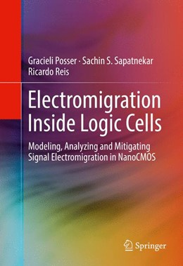 Abbildung von Posser / Sapatnekar / Reis | Electromigration Inside Logic Cells | 1st ed. 2017 | 2016 | Modeling, Analyzing and Mitiga...