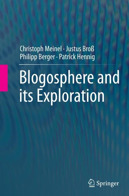 Abbildung von Meinel / Broß / Berger | Blogosphere and its Exploration | Softcover reprint of the original 1st ed. 2015 | 2016