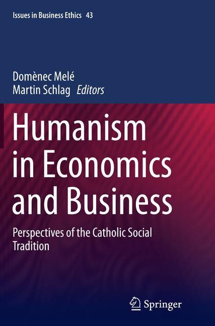 Abbildung von Melé / Schlag   Humanism in Economics and Business   Softcover reprint of the original 1st ed. 2015   2016