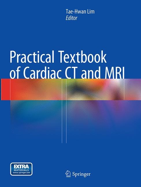 Practical Textbook of Cardiac CT and MRI | Lim | Softcover reprint of the original 1st ed. 2015, 2016 | Buch (Cover)