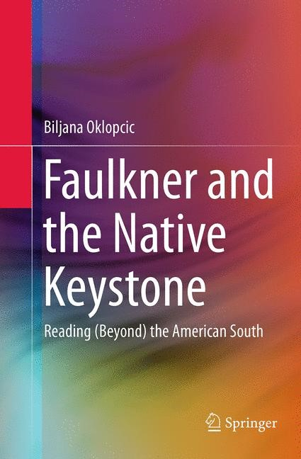 Faulkner and the Native Keystone | Oklopcic | Softcover reprint of the original 1st ed. 2014, 2016 | Buch (Cover)