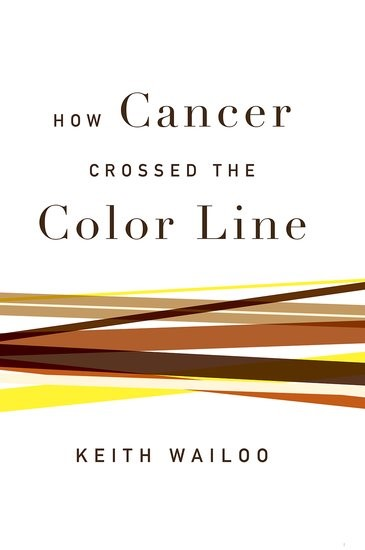 Abbildung von Wailoo   How Cancer Crossed the Color Line   2017