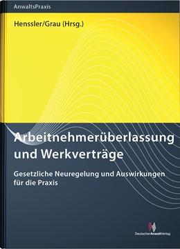 Abbildung von Henssler / Grau (Hrsg.) | Arbeitnehmerüberlassung und Werkverträge | 2017 | Gesetzliche Neuregelung und Au...