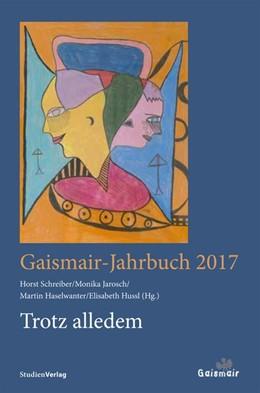 Abbildung von Schreiber / Jarosch / Haselwanter / Hussl | Trotz alledem | zahlreiche s/w-Abbildungen | 2016 | Gaismair-Jahrbuch 2017 | 2017