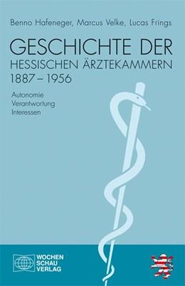 Abbildung von Hafeneger / Velke   Geschichte der hessischen Ärztekammern 1887-1956   1. Auflage   2016   beck-shop.de