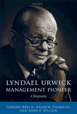 Abbildung von Brech / Thomson / Wilson | Lyndall Urwick, Management Pioneer | 2010 | A Biography