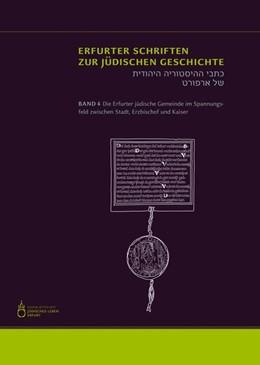 Abbildung von Magin / Weigelt | Die Erfurter jüdische Gemeinde im Spannungsfeld zwischen Stadt, Erzbischof und Kaiser | 1. Auflage | 2016 | beck-shop.de